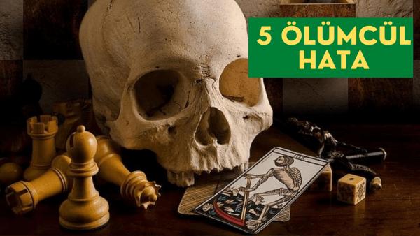 Satrançta 5 Ölümcül Hata