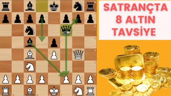 Satrançta 8 Altın Tavsiye