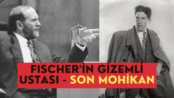 Fischer'in Gizemli Ustası: Son Mohikan